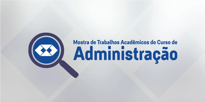 I Mostra de Trabalhos Acadêmicos do Curso de Administração e Áreas Afins