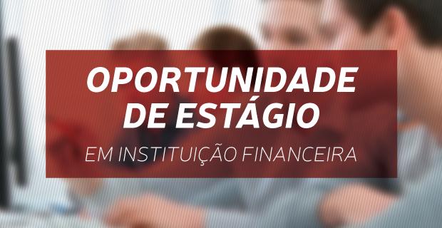 Oportunidade de estágio em Instituição financeira