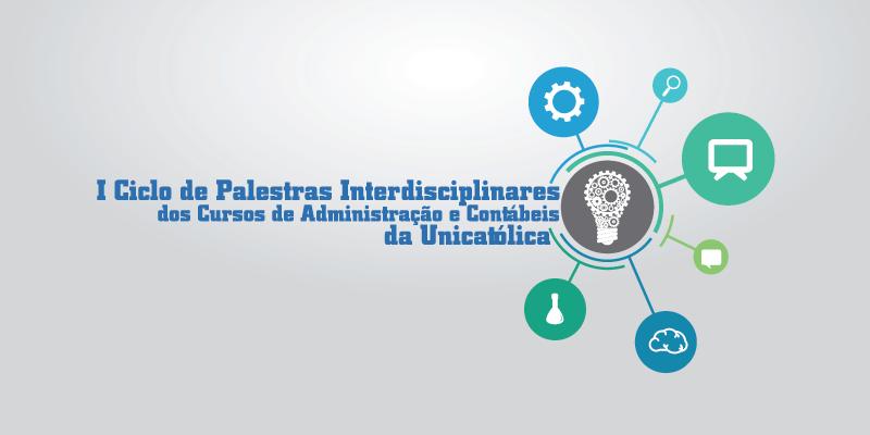 I Ciclo de Palestras Interdisciplinares de Administração e Contábeis da UNICATÓLICA