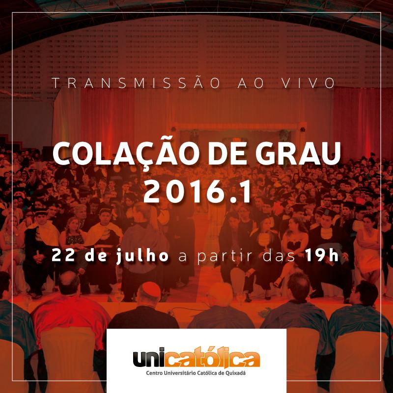 Transmissão ao vivo da Colação de Grau 2016.1 – UNICATÓLICA