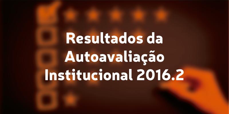 Resultados da Autoavaliação Institucional 2016.2