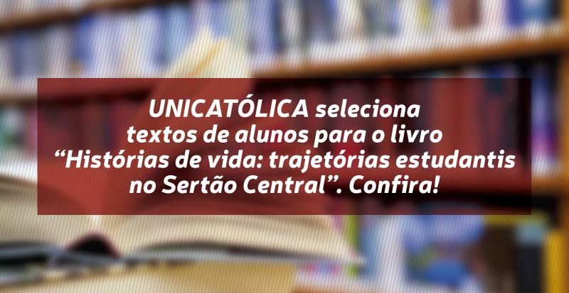 """UNICATÓLICA seleciona textos de alunos para o livro """"Histórias de vida: trajetórias estudantis no Sertão Central"""". Inscrições prorrogadas!"""
