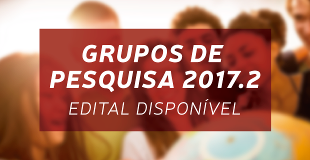 Grupos de Pesquisa 2017.2 - Edital disponível