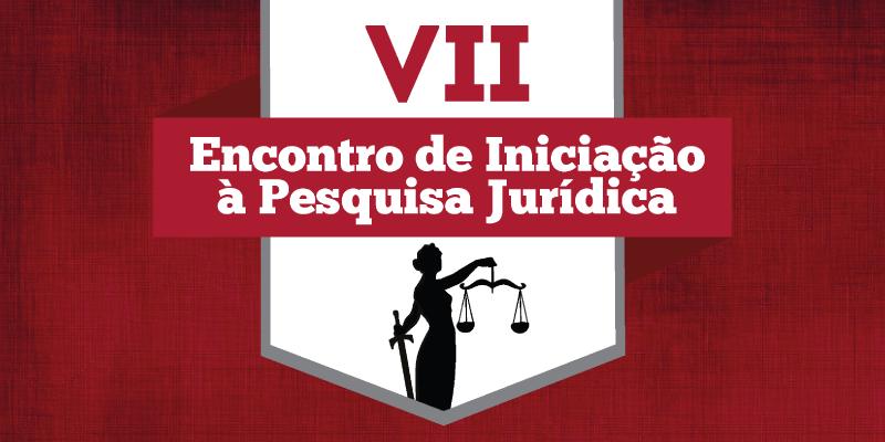VII Encontro de Iniciação à Pesquisa Jurídica