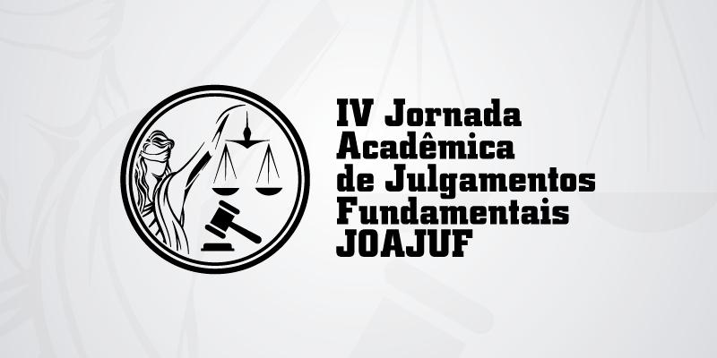 IV Jornada Acadêmica de Julgamentos Fundamentais JOAJUF
