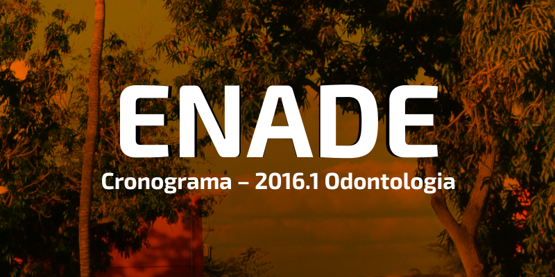 ENADE – Cronograma 2016 – Odontologia