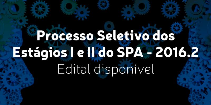 Processo Seletivo dos Estágios I e II SPA 2016.2